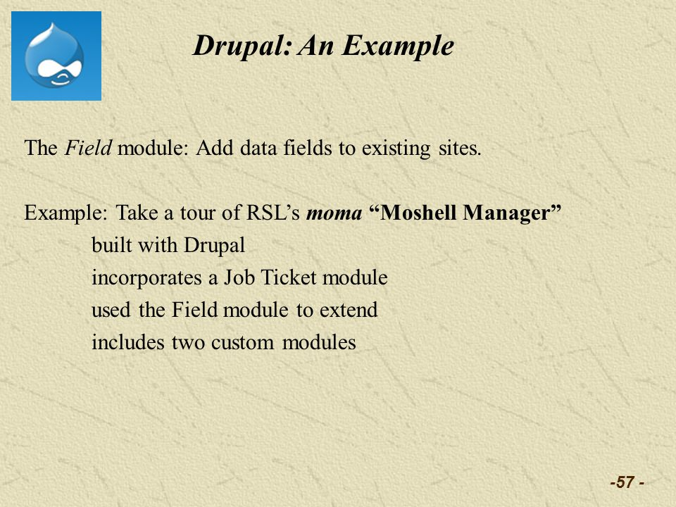 -57 - Drupal: An Example The Field module: Add data fields to existing sites. Example: Take a tour of RSLs moma Moshell Manager built with Drupal inco
