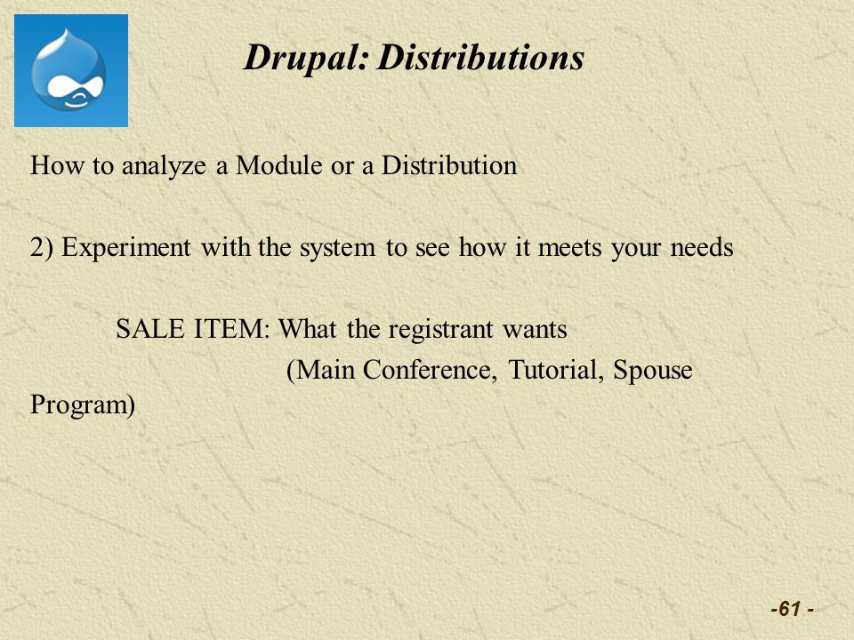 -61 - Drupal: Distributions How to analyze a Module or a Distribution 2) Experiment with the system to see how it meets your needs SALE ITEM: What the