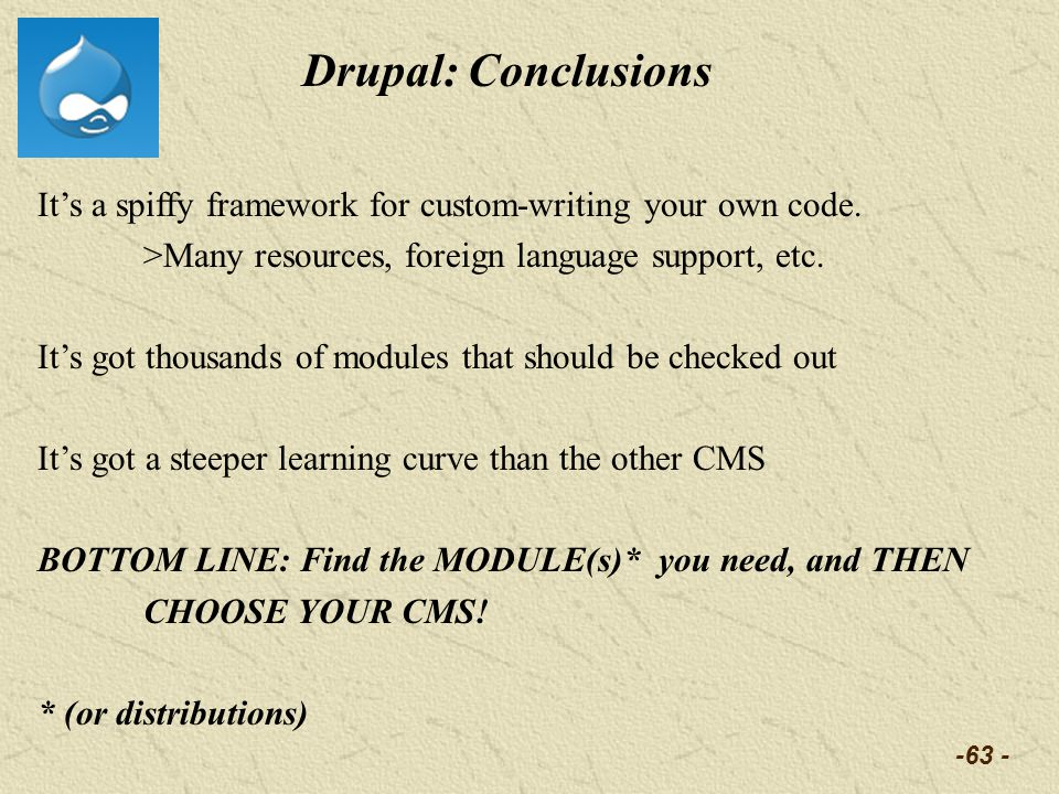 -63 - Drupal: Conclusions Its a spiffy framework for custom-writing your own code.