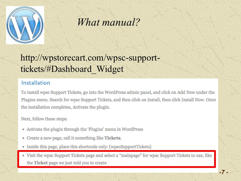 -7 - What manual? http://wpstorecart.com/wpsc-support- tickets/#Dashboard_Widget
