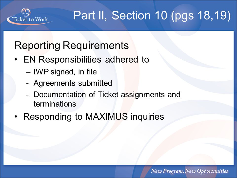 Part II, Section 10 (pgs 18,19) Reporting Requirements EN Responsibilities adhered to –IWP signed, in file -Agreements submitted -Documentation of Ticket assignments and terminations Responding to MAXIMUS inquiries