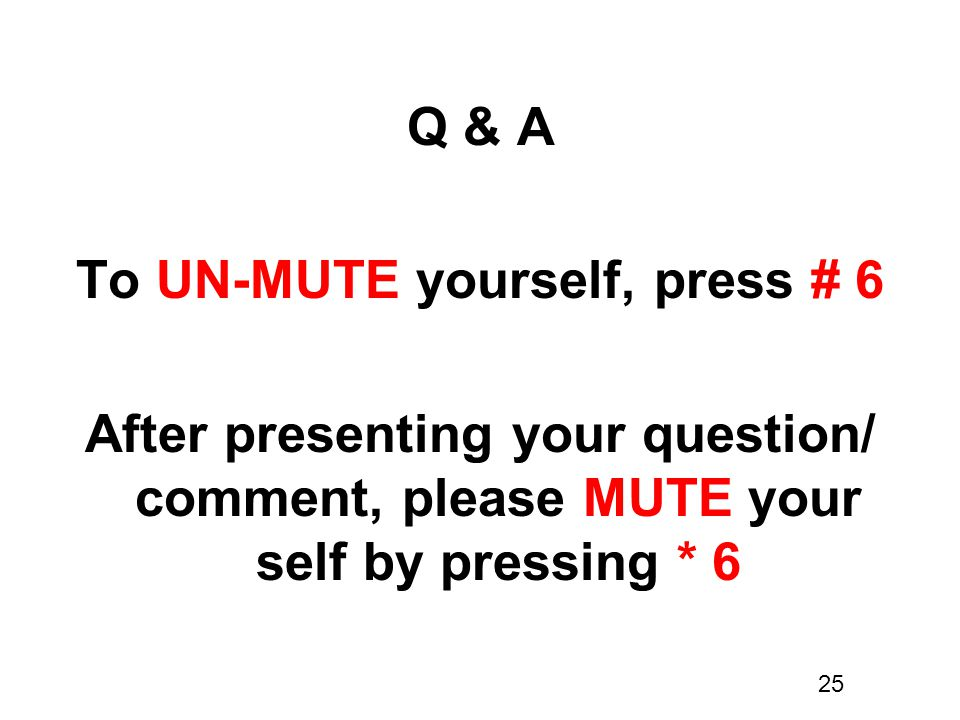 Q & A To UN-MUTE yourself, press # 6 After presenting your question/ comment, please MUTE your self by pressing * 6 25