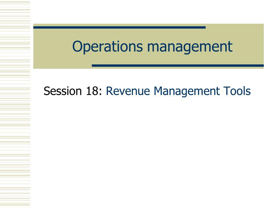 Operations management Session 18: Revenue Management Tools