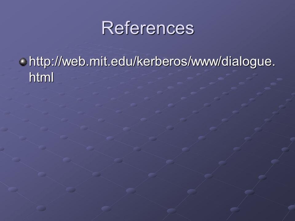 References http://web.mit.edu/kerberos/www/dialogue. html