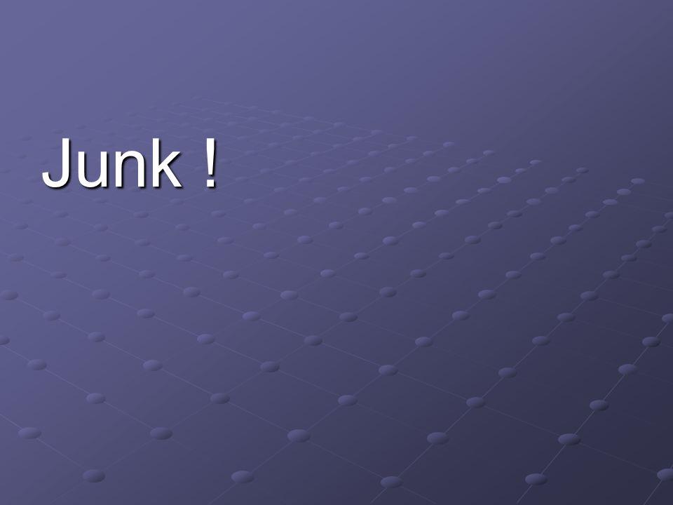 Junk !