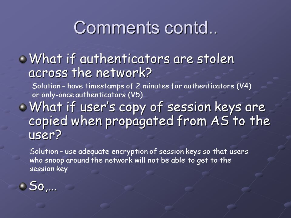 Comments contd.. What if authenticators are stolen across the network.
