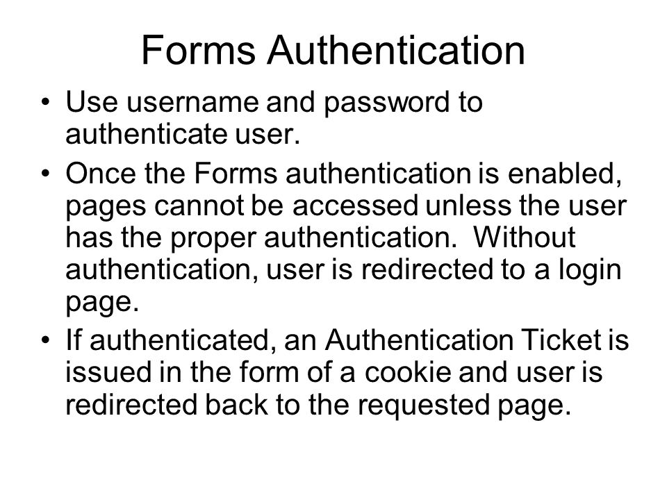 Forms Authentication Ticket After verifying the submitted credentials, a forms authentication ticket is created for the user.