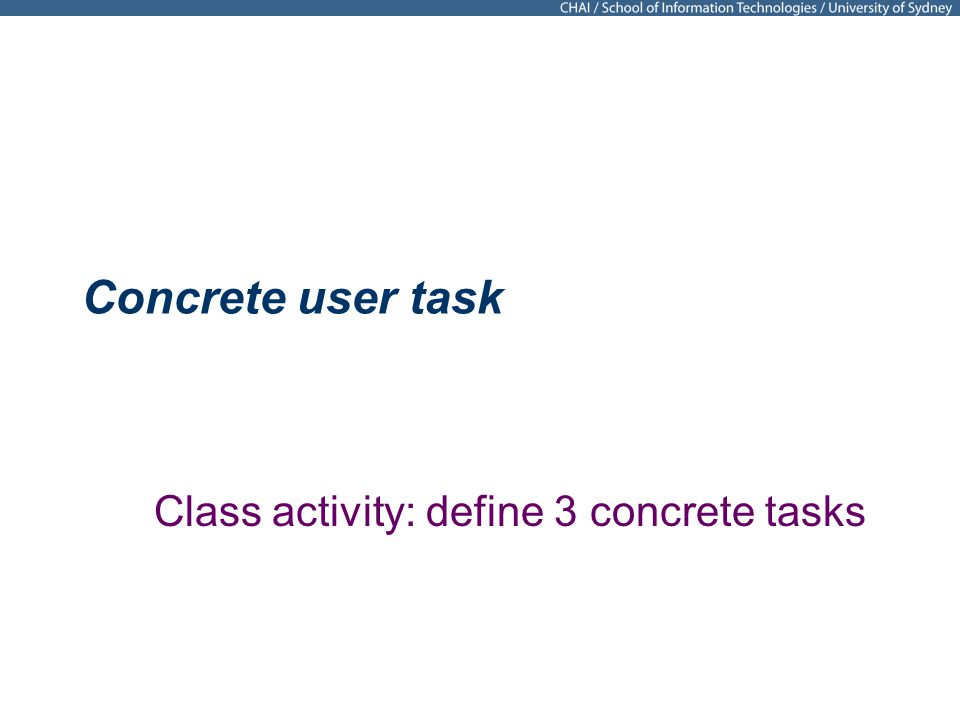 Concrete user task Class activity: define 3 concrete tasks