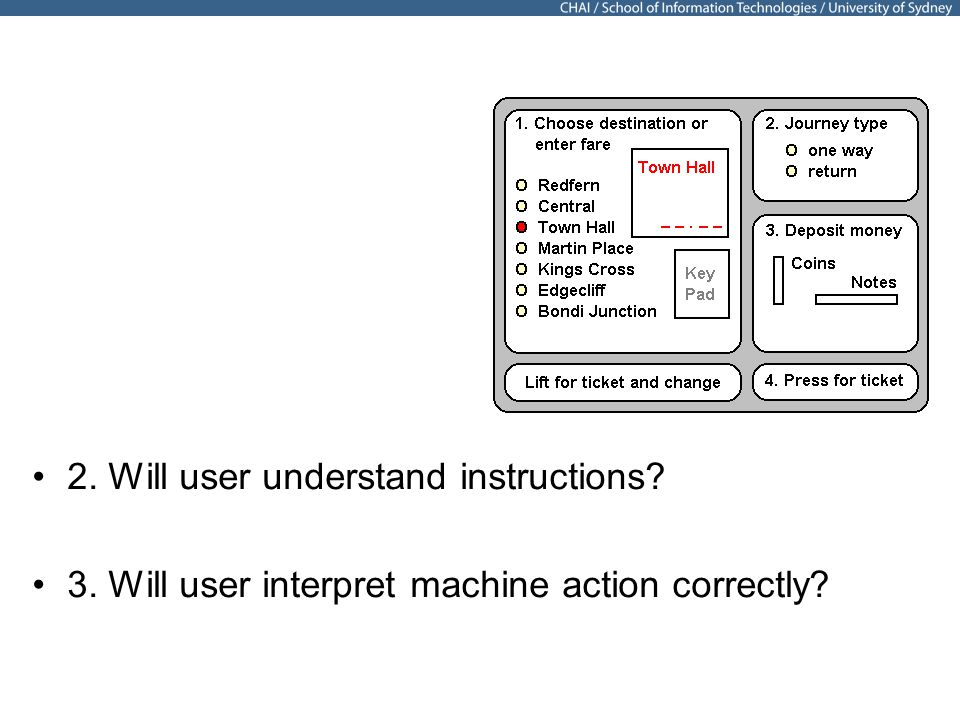 19 2. Will user understand instructions 3. Will user interpret machine action correctly