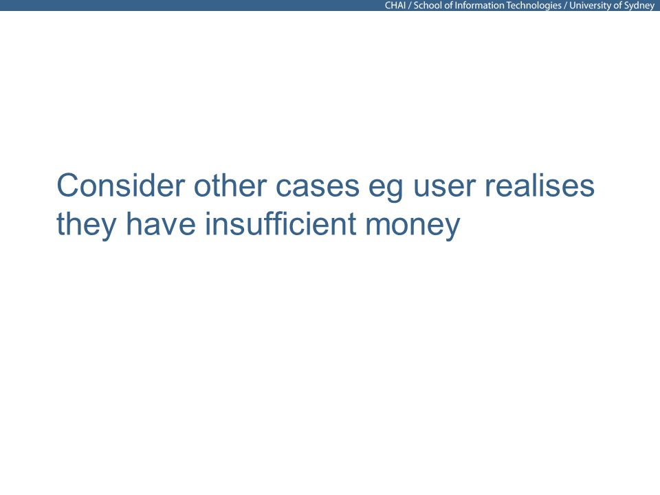 Consider other cases eg user realises they have insufficient money