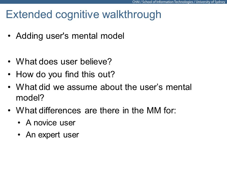 33 Extended cognitive walkthrough Adding user s mental model What does user believe.