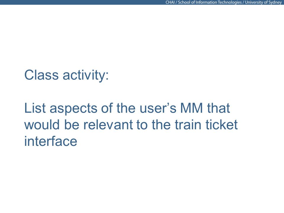 Class activity: List aspects of the users MM that would be relevant to the train ticket interface