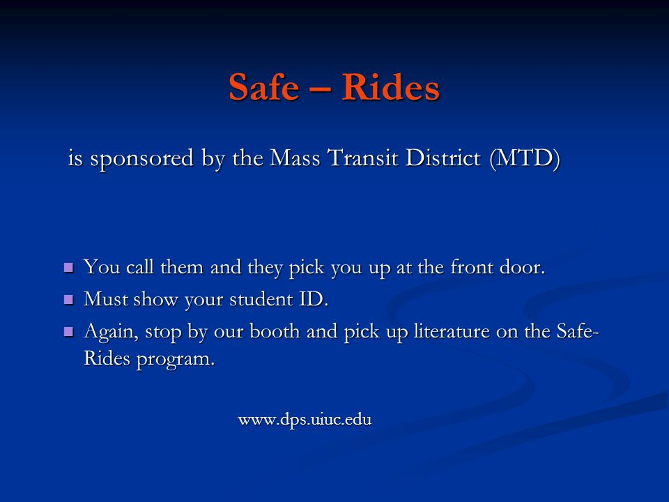 Safe – Rides is sponsored by the Mass Transit District (MTD) is sponsored by the Mass Transit District (MTD) You call them and they pick you up at the front door.
