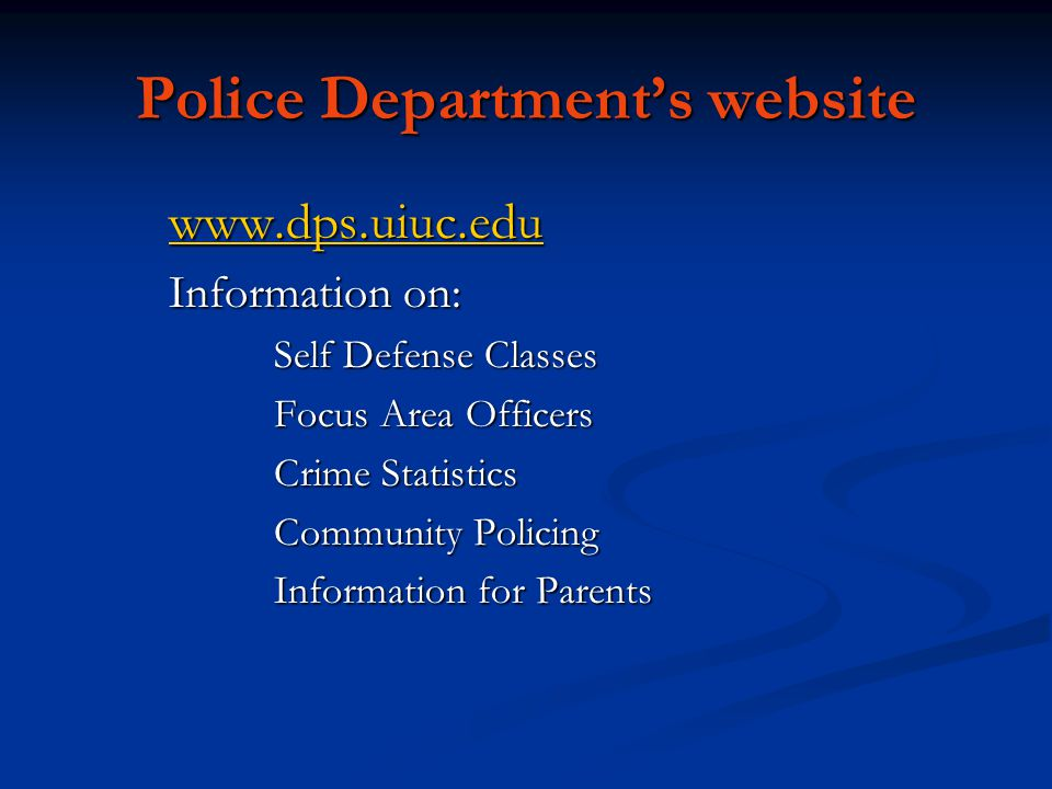 Police Departments website www.dps.uiuc.edu Information on: Self Defense Classes Focus Area Officers Crime Statistics Community Policing Information for Parents
