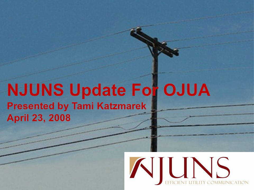 NJUNS Update For OJUA Presented by Tami Katzmarek April 23, 2008 NJUNS Update For OJUA Presented by Tami Katzmarek April 23, 2008
