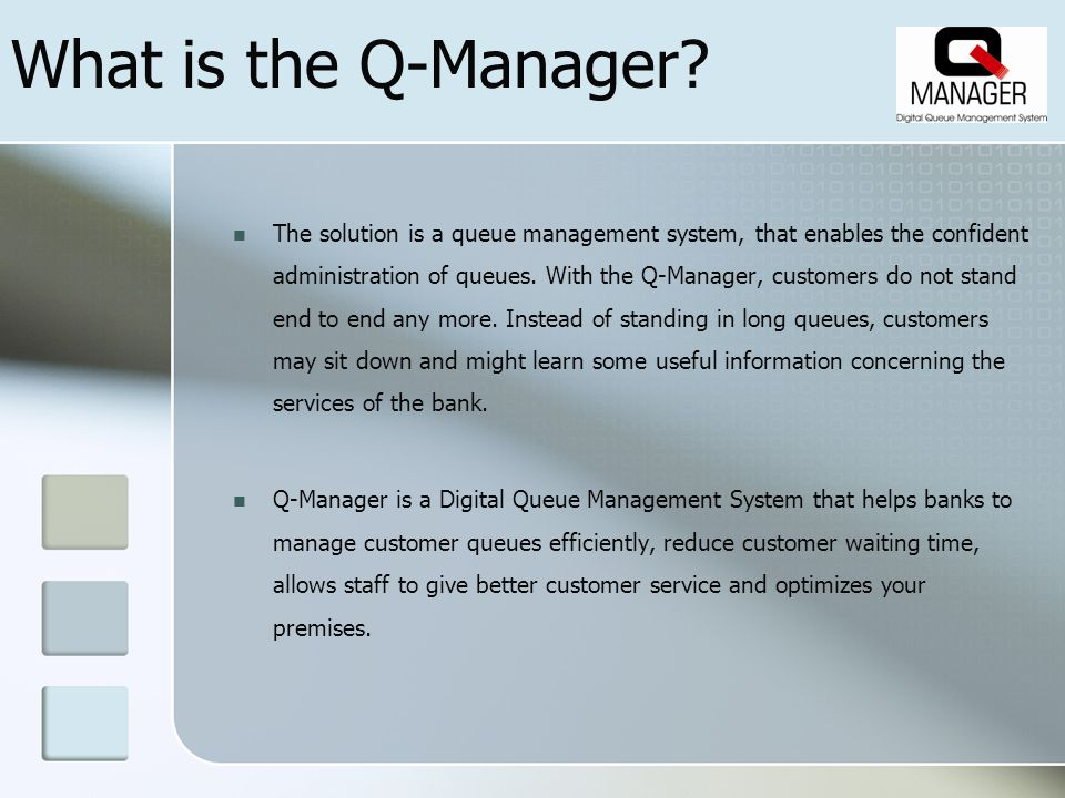 What is the Q-Manager? The solution is a queue management system, that enables the confident administration of queues. With the Q-Manager, customers d
