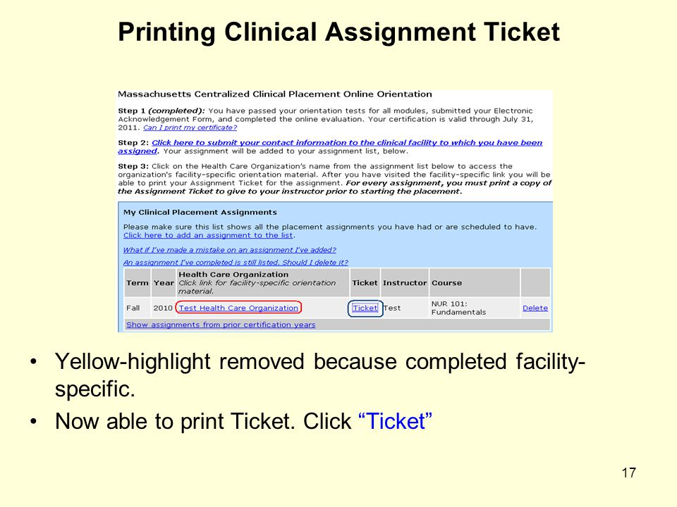 17 Printing Clinical Assignment Ticket Yellow-highlight removed because completed facility- specific. Now able to print Ticket. Click Ticket