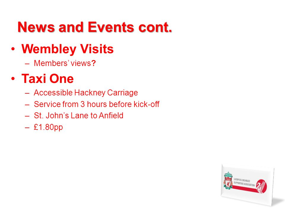 News and Events cont. Wembley Visits –Members views.