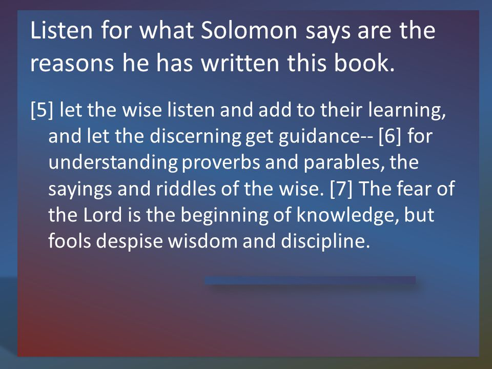 Listen for what Solomon says are the reasons he has written this book.