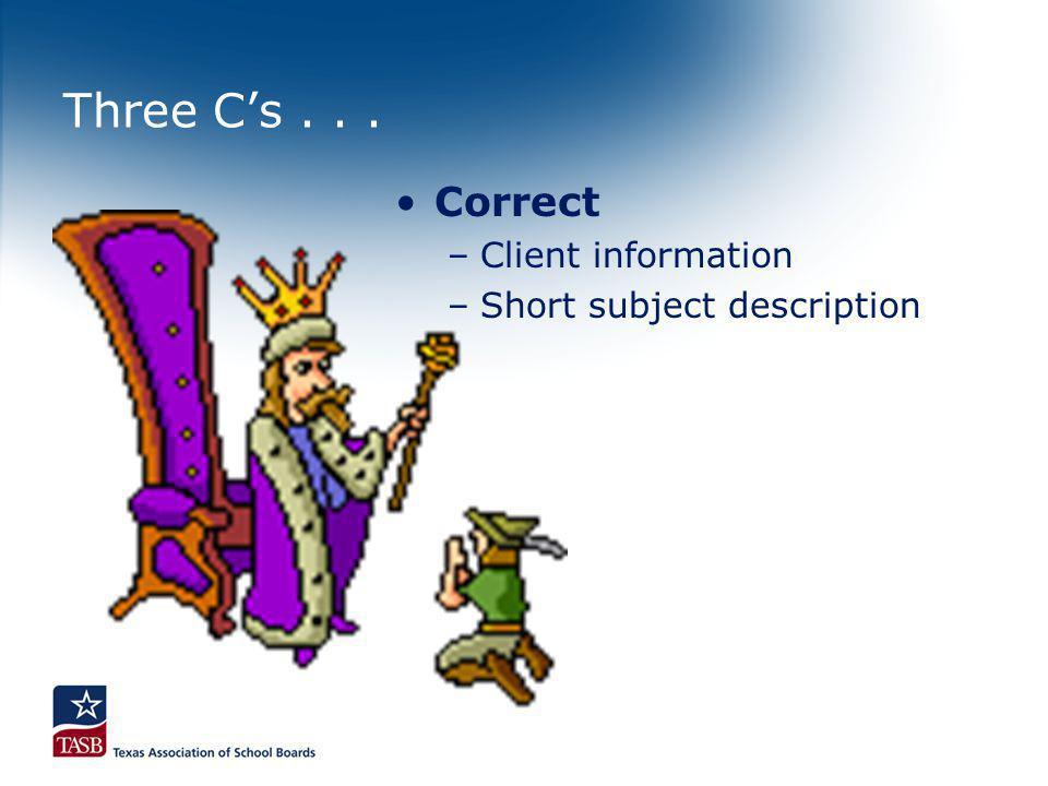 Three Cs... Correct –Client information –Short subject description
