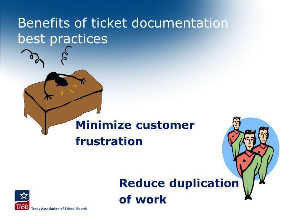 Benefits of ticket documentation best practices Minimize customer frustration Reduce duplication of work