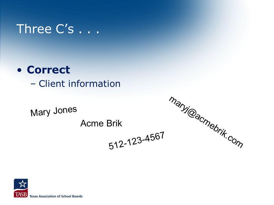 Three Cs... Correct –Client information Mary Jones 512-123-4567 Acme Brik maryj@acmebrik.com