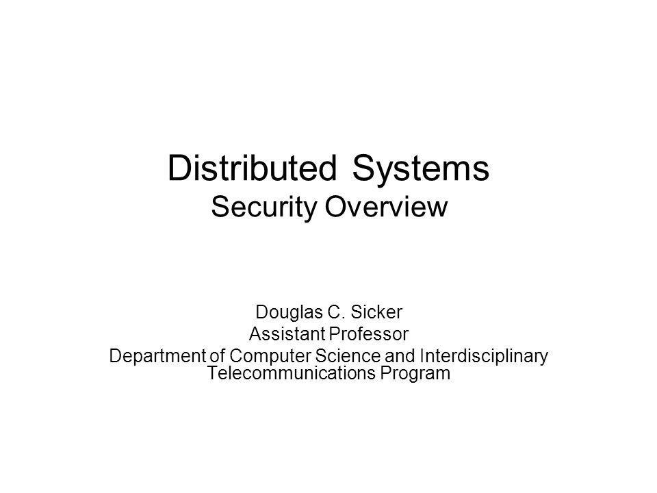 Distributed Systems Security Overview Douglas C.