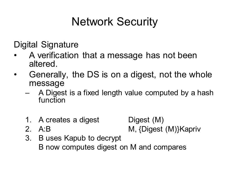 Network Security Digital Signature A verification that a message has not been altered.