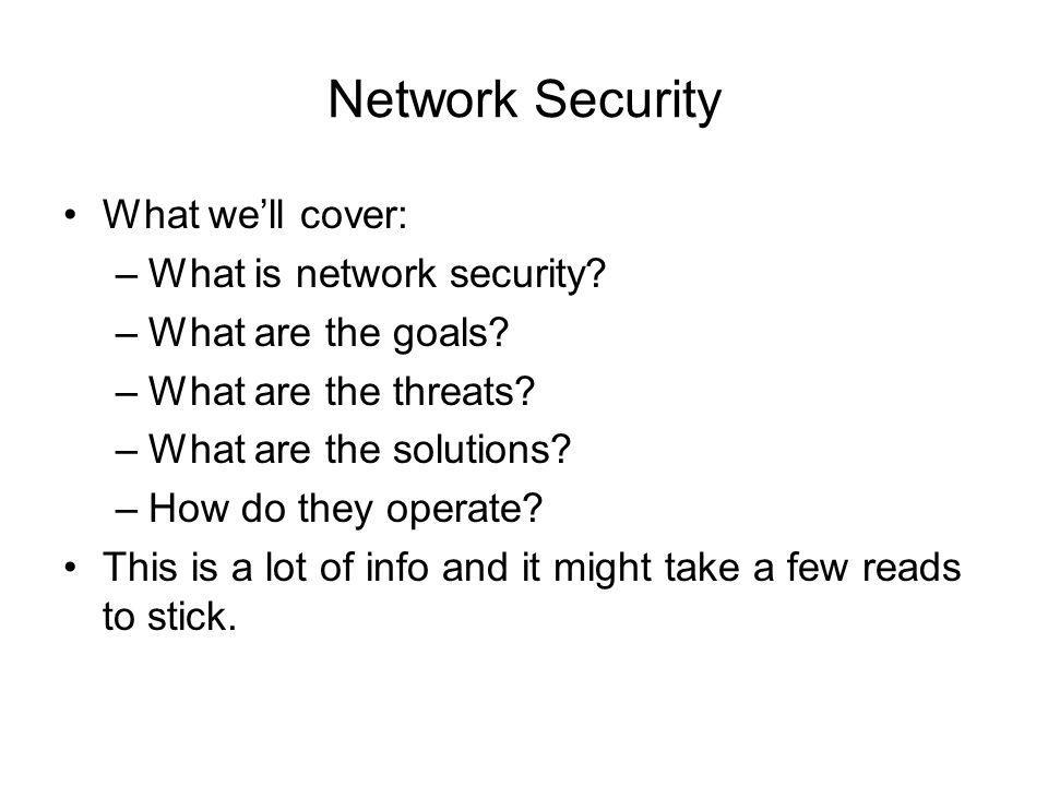 Network Security Certificate –A document signed by a trusted principal Certificate Chain –A hierarchy of trust Requirements of certificates –Standardized format –Agreed chain construction –Problem: revocation (somewhat solved with expiry dates)