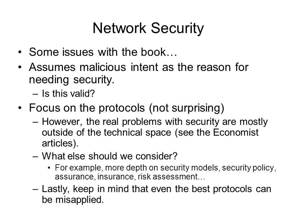 Network Security Some issues with the book… Assumes malicious intent as the reason for needing security.