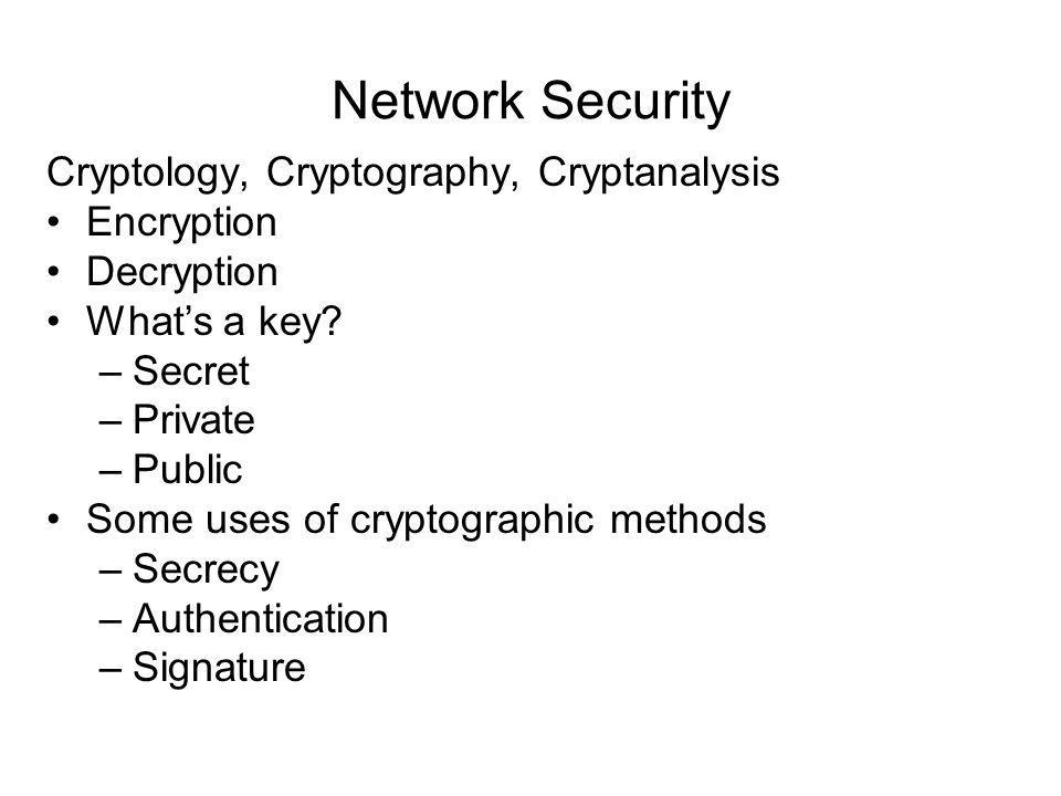 Network Security Cryptology, Cryptography, Cryptanalysis Encryption Decryption Whats a key.