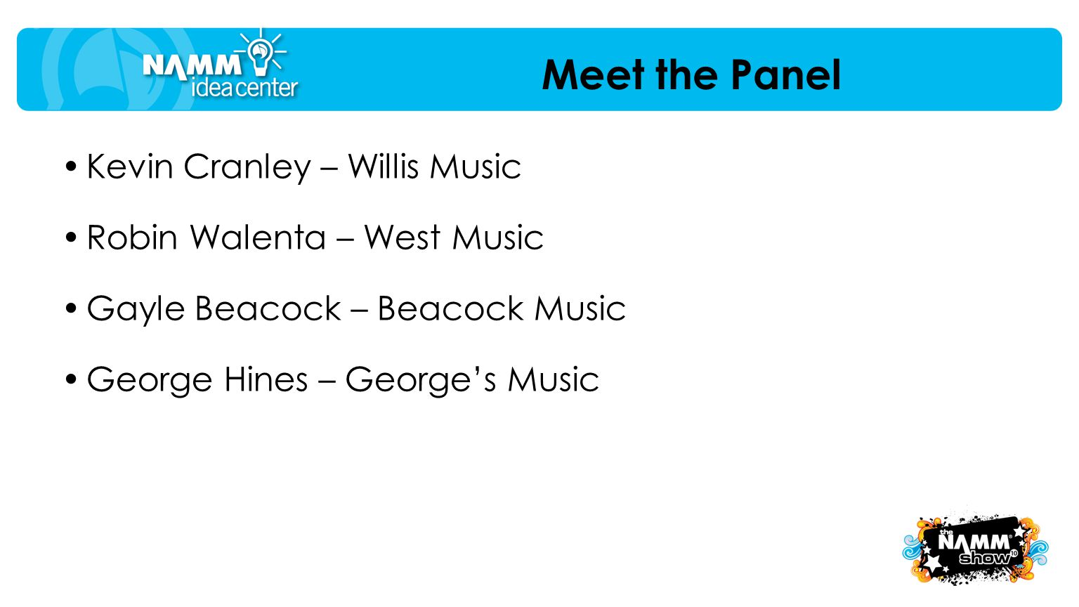 Meet the Panel Kevin Cranley – Willis Music Robin Walenta – West Music Gayle Beacock – Beacock Music George Hines – Georges Music