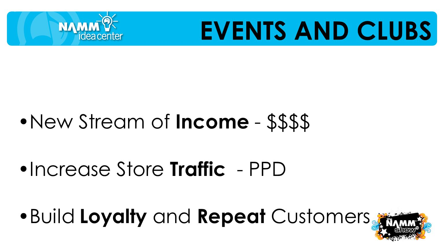 EVENTS AND CLUBS New Stream of Income - $$$$ Increase Store Traffic - PPD Build Loyalty and Repeat Customers