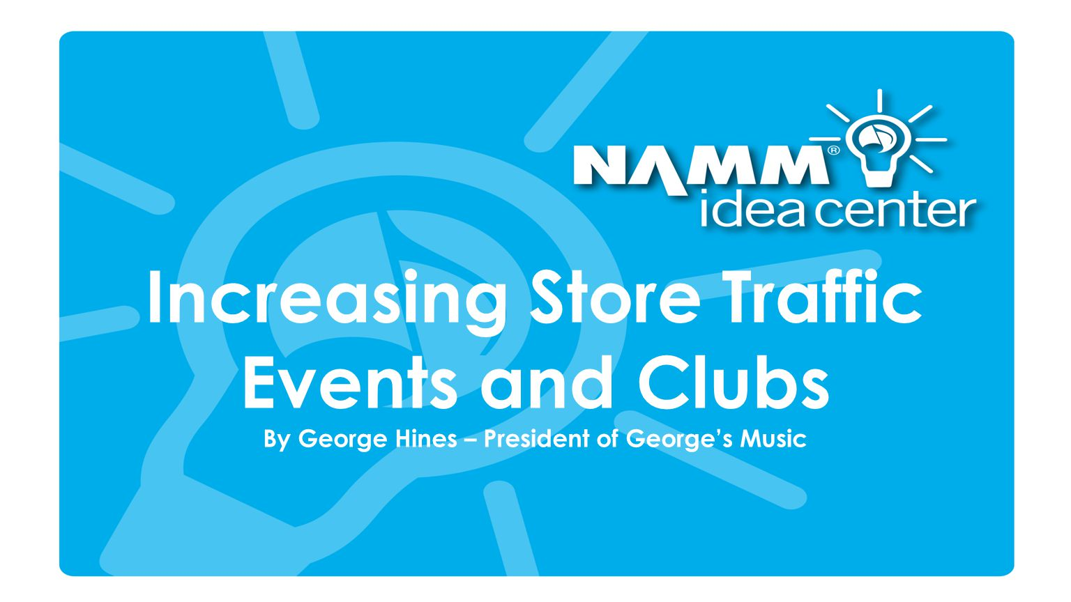 Increasing Store Traffic Events and Clubs By George Hines – President of Georges Music