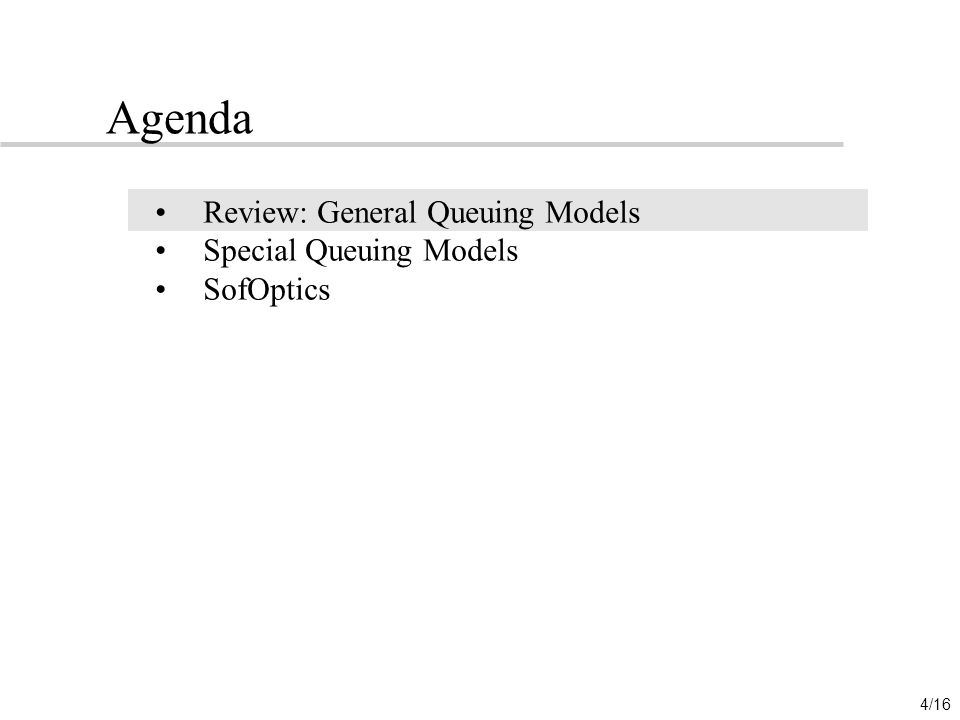 4/16 Agenda Review: General Queuing Models Special Queuing Models SofOptics