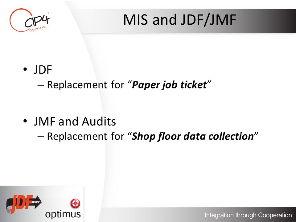 MIS and JDF/JMF JDF – Replacement for Paper job ticket JMF and Audits – Replacement for Shop floor data collection