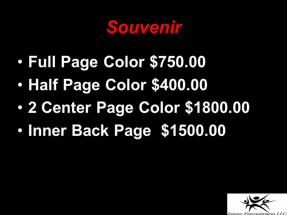 Souvenir Full Page Color $750.00 Half Page Color $400.00 2 Center Page Color $1800.00 Inner Back Page $1500.00