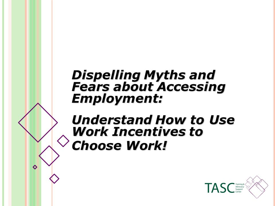 Understanding how work affects benefits is necessary in order to help people attempt work or keep them from quitting a job due to their fear of the loss of their benefits.