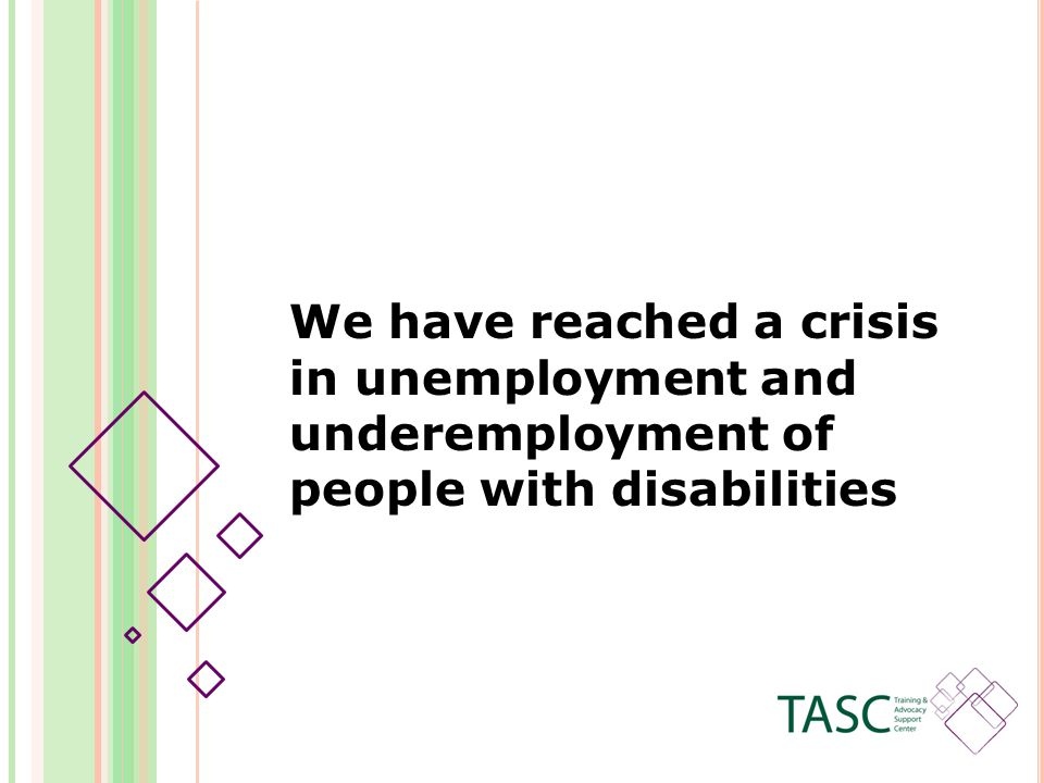 We have reached a crisis in unemployment and underemployment of people with disabilities