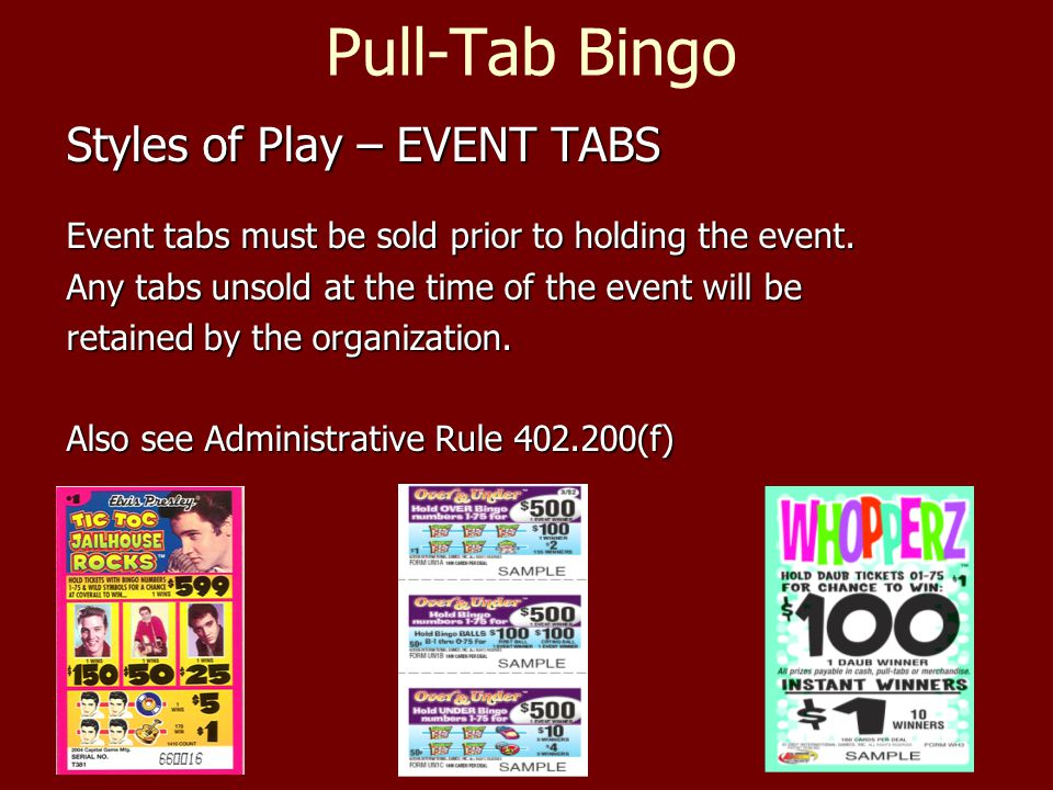 Pull-Tab Bingo Styles of Play – EVENT TABS Event tabs must be sold prior to holding the event.