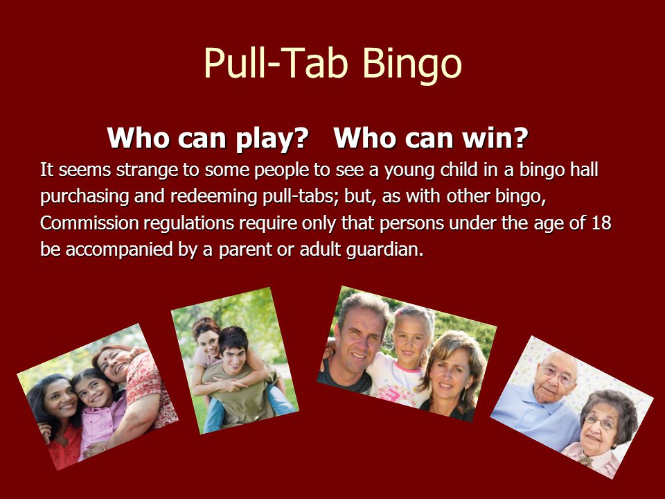 Pull-Tab Bingo Who can play. Who can win.