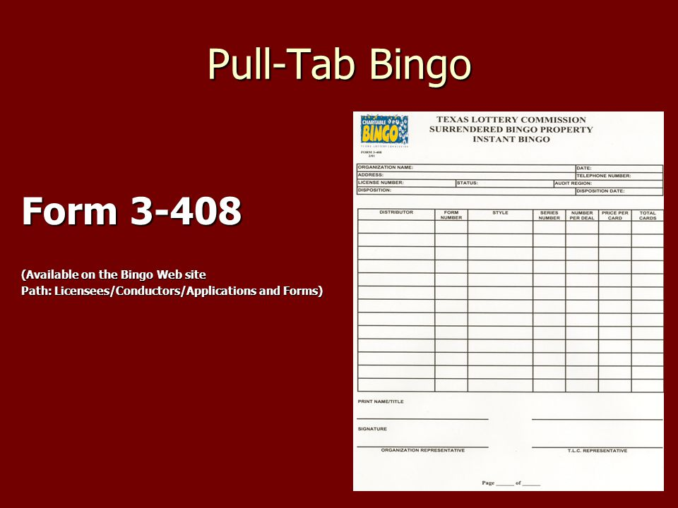 Pull-Tab Bingo Form (Available on the Bingo Web site Path: Licensees/Conductors/Applications and Forms)
