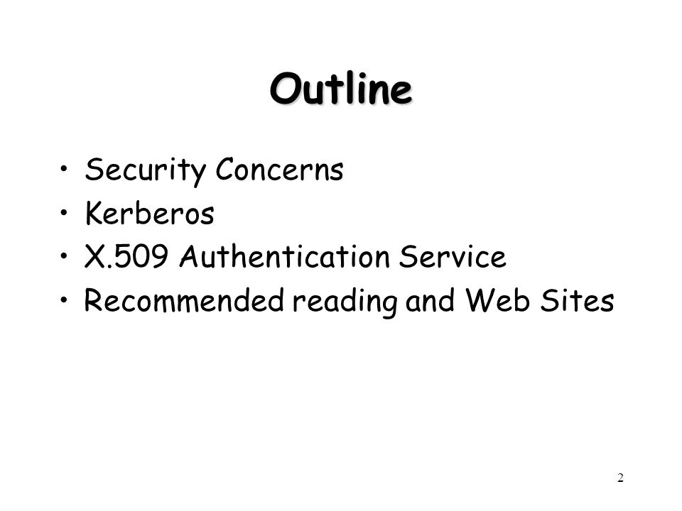 2 Outline Security Concerns Kerberos X.509 Authentication Service Recommended reading and Web Sites