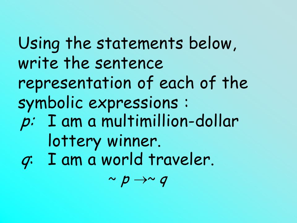 Using the statements below, write the sentence representation of each of the symbolic expressions : p: q:q: I am a multimillion-dollar lottery winner.