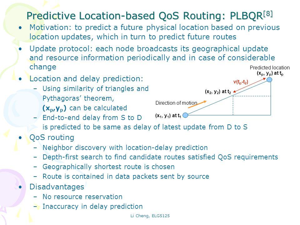Li Cheng, ELG5125 Predictive Location-based QoS Routing: PLBQR [8] Motivation: to predict a future physical location based on previous location update