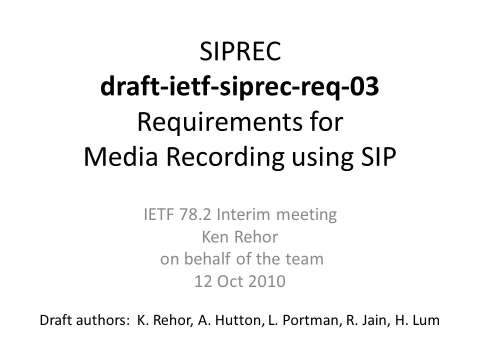 SIPREC draft-ietf-siprec-req-03 Requirements for Media Recording using SIP Draft authors: K.