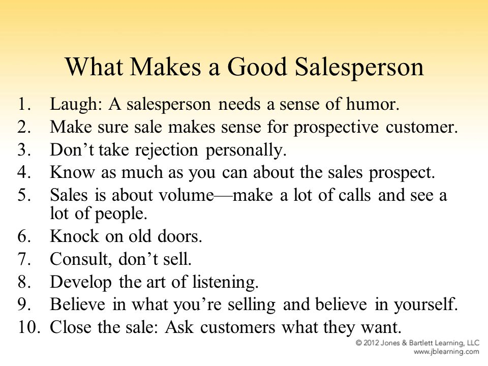 What Makes a Good Salesperson 1.Laugh: A salesperson needs a sense of humor.