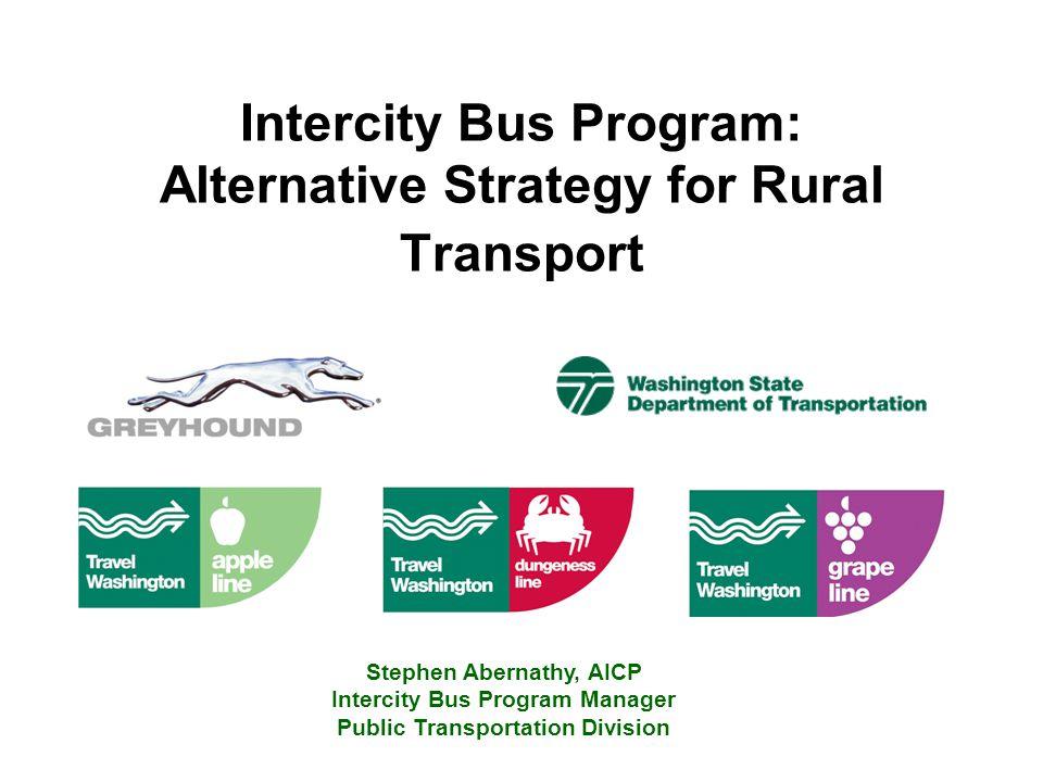 Intercity Bus Program: Alternative Strategy for Rural Transport Stephen Abernathy, AICP Intercity Bus Program Manager Public Transportation Division