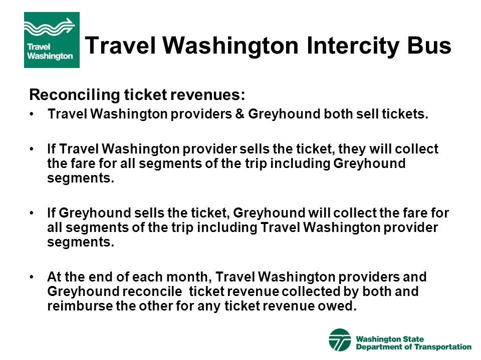 Travel Washington Intercity Bus Reconciling ticket revenues: Travel Washington providers & Greyhound both sell tickets. If Travel Washington provider