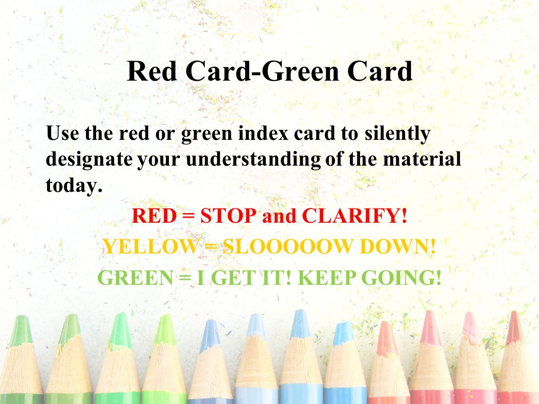 Red Card-Green Card Use the red or green index card to silently designate your understanding of the material today.